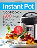 #4: Instant Pot Cookbook: 500 Most Delicious Recipe Collection Anyone Can Cook