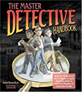 Master Detective Handbook, The: Help Our Detectives Use Gadgets and Super Sleuthing Skills to Solve the Mystery and Catch the Crooks