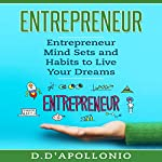 Entrepreneur: Entrepreneur Mind Sets and Habits to Live Your Dreams | Daniel D'apollonio