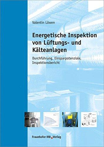 Energetische Inspektion von Lüftungs- und Kälteanlagen.: Durchführung, Einsparpotenziale, Inspektionsbericht.