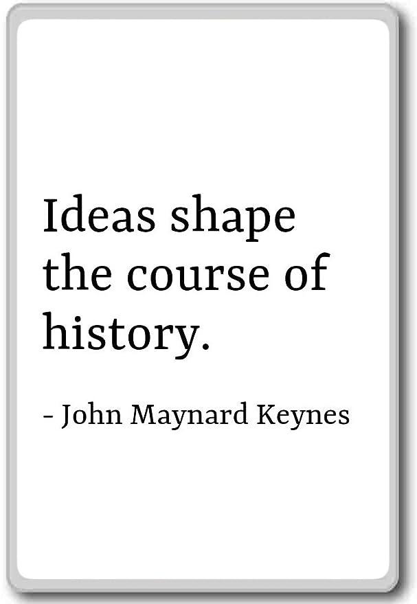 Ideas forma el curso de la historia. - John Maynard Keynes - citas ...