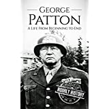 George Patton: A Life From Beginning to End (World War II Biography Book 2)