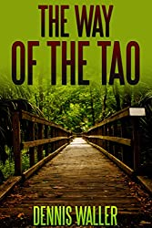 The Way of the Tao, Living an Authentic Life by Dennis Waller