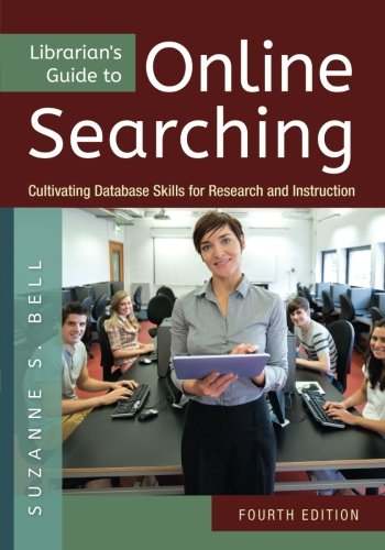 Librarian's Guide to Online Searching: Cultivating Database Skills for Research and Instruction, 4th Edition by Libraries Unlimited
