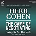 The Game of Negotiating: Caring...But Not That Much: The Complete Seminar | Herb Cohen