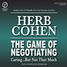 The Game of Negotiating: Caring...But Not That Much: The Complete Seminar Speech by Herb Cohen Narrated by Herb Cohen