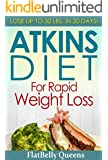The Atkins Diet For Rapid Weight Loss: Lose Up To 30 lbs. in 30 Days (Atkins Low Carb Weight Loss Diet Book)