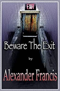 Beware The Exit by Alexander Francis (2015-01-26)