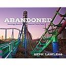 Abandoned: Hauntingly Beautiful Deserted Theme Parks