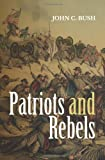 Patriots and Rebels, John Bush, 149917926X
