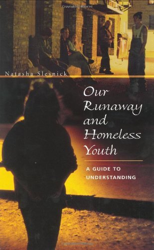 Our Runaway and Homeless Youth: A Guide to Understanding