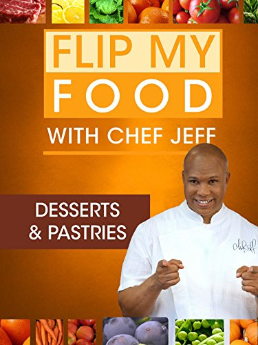 Flip My Food with Chef Jeff: Desserts & Pastries