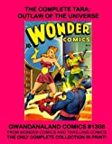 img - for The Complete Tara: Outlaw of the Universe: Gwandanaland Comics #1308 --- Her Complete Stories From Wonder Comics and Thrilling Comics -- The Only Complete Collection In Print! book / textbook / text book