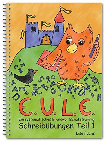 EULE.-Schreibübungen Teil 1: Lauttreue Wörter: Ein systematisches Grundwortschatztraining