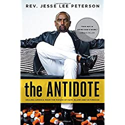The Antidote: Healing America From the Poison of Hate, Blame and Victimhood