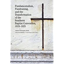Fundamentalism, Fundraising, and the Transformation of the Southern Baptist Convention, 1919–1925