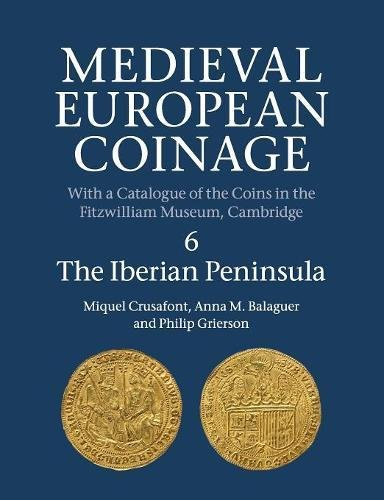 Download Medieval European Coinage: Volume 6, The Iberian Peninsula PDF