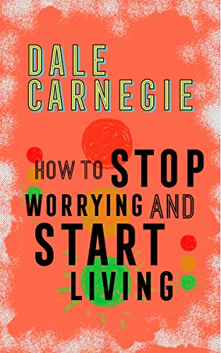 How to stop worrying and start living amazon