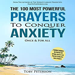 The 100 Most Powerful Prayers to Conquer Anxiety Once & for All