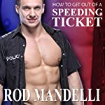 How to Get Out of a Speeding Ticket: Gay Sex Confessions, Book 5 | Rod Mandelli