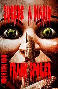 SUCEDE A DIARIO: Micros de terror urbano (Spanish Edition) by [Spoiler, Frank]