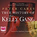 The True History of the Kelly Gang Audiobook by Peter Carey Narrated by Gianfranco Negroponte