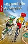 Le grand prix du sanglier: TireLire, la collection préférée des enfants de 8 à 10 ans ! par Boonen