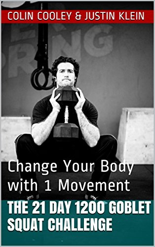 The 21 Day 1200 Goblet Squat Challenge: Change Your Body with 1 - Total Body 21 Day
