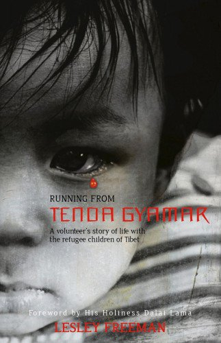 Running from Tenda Gyamar: A Volunteer's Story of Life With the Refugee Children of Tibet pdf