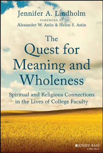 Download The Quest for Meaning and Wholeness: Spiritual and Religious Connections in the Lives of College Faculty Pdf
