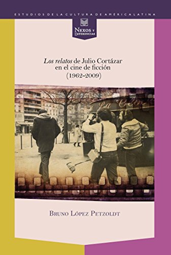los-relatos-de-julio-cortazar-en-el-cine-de-ficcion-1962-2009-nexos-y-diferencias-estudios-de-la-cul