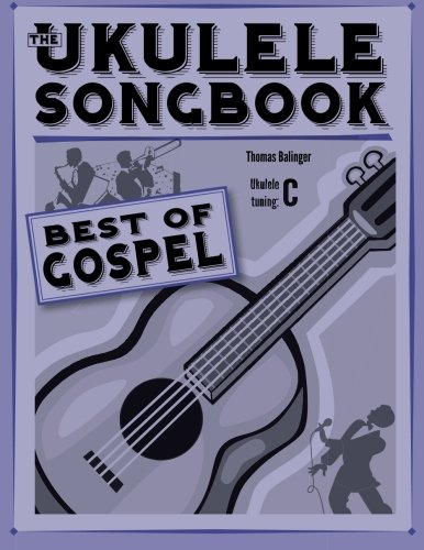 Gospel Music Tablature - The Ukulele Songbook: Best of Gospel