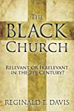 img - for The Black Church: Relevant or Irrelevant in the 21st Century? book / textbook / text book
