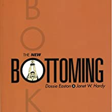 The New Bottoming Book Audiobook by Janet W. Hardy, Dossie Easton Narrated by Janet W. Hardy, Dossie Easton