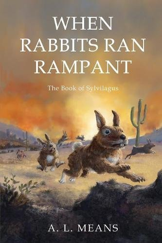When Rabbits Ran Rampant: The Book of Sylvilagus by White Bird Publications