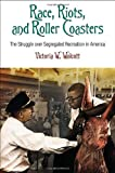 Race, Riots, and Roller Coasters, Victoria W. Wolcott, 0812244346