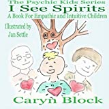 I See Spirits: A Book for Empathic and Intuitive Children (The Psychic Kids Series) (Volume 2)