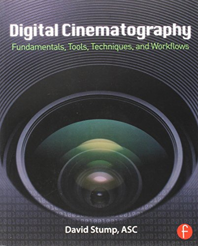 Capturing the Shot: Fundamentals, Tools, Techniques, and Workflows for Digital Cinematography
