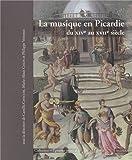 La Musique en Picardie : Du XIVe Au XVIIe Siecle, , 2503536662
