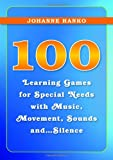 100 Learning Games for Special Needs with Music, Movement, Sounds and...Silence, Hanko, Johanne, 1849052476