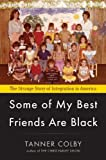 Some of My Best Friends Are Black, Tanner Colby, 067002371X