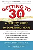 Getting to 30: A Parent's Guide to the 20-Something Years by Jeffrey Jensen Arnett Ph.D. (2014-05-06)