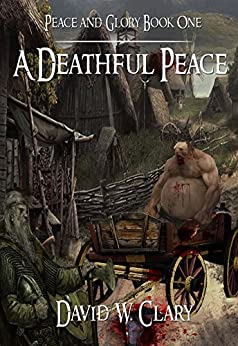 A Deathful Peace: The First Song of Peace and Glory by [Clary, David]