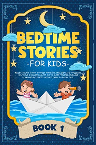 Bedtime Stories for Kids: Meditations Short Stories for Kids, Children and Toddlers. Help Your Children Asleep. Go to Sleep Feeling Calm and Learn Mindfulness. Aesop's Fables & Fairy Tale. (BOOK 1) (Best Bedtime Stories For Kids)
