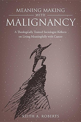 Meaning Making with Malignancy: A Theologically Trained Sociologist Reflects on Living Meaningfully with Cancer