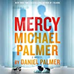 Mercy: A Novel | Michael Palmer,Daniel Palmer