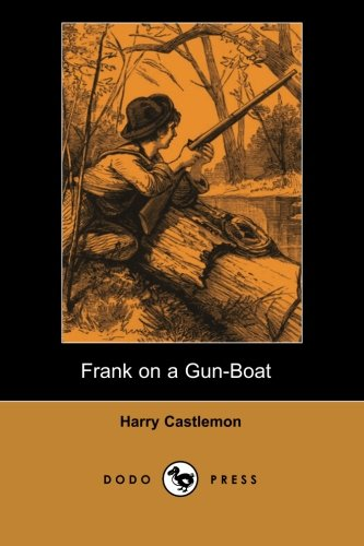 Frank on a Gun-Boat (Dodo Press): Classic Boy's Adventure Story, In A Series Of Illustrated Works, From The Popular Author.