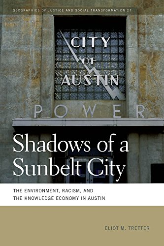 Shadows of a Sunbelt City: The Environment, Racism, and the Knowledge Economy in Austin (Geographies of Justice and Social Transformation - Sun City Texas