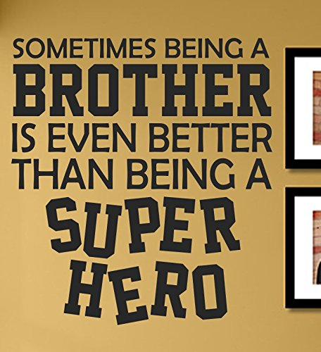 (Sometimes being a brother is even better than beinga super hero Vinyl Wall Decals Quotes Sayings Words Art Decor Lettering Vinyl Wall Art Inspirational Uplifting)