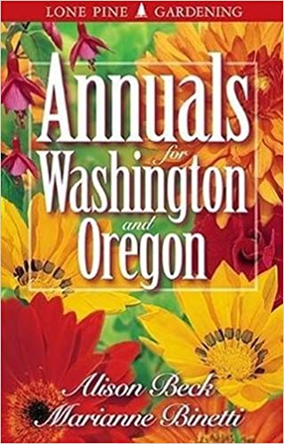 Annuals For Washington And Oregon Alison Beck Marianne Binetti